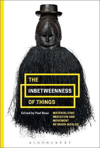 The Inbetweenness of Things: Materializing Mediation and Movement between Worlds (Hardback)