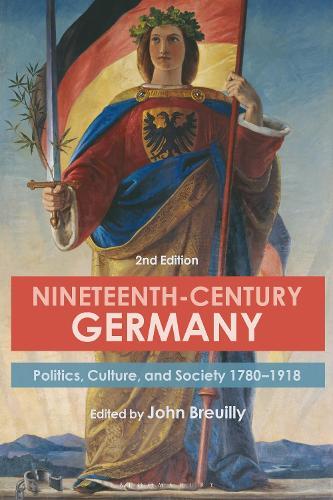 Nineteenth-Century Germany: Politics, Culture, and Society 1780-1918 (Hardback)