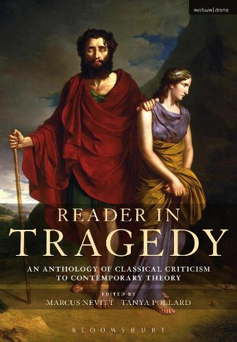 Reader in Tragedy: An Anthology of Classical Criticism to Contemporary Theory (Hardback)
