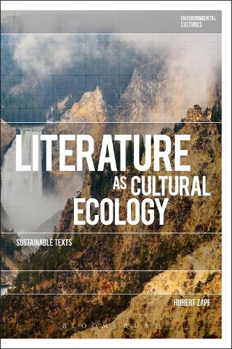 Literature as Cultural Ecology: Sustainable Texts - Environmental Cultures (Hardback)