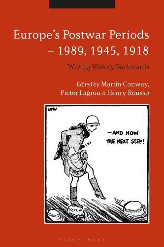 Europe's Postwar Periods - 1989, 1945, 1918: Writing History Backwards (Hardback)