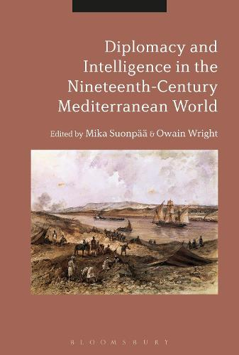Diplomacy and Intelligence in the Nineteenth-Century Mediterranean World (Hardback)