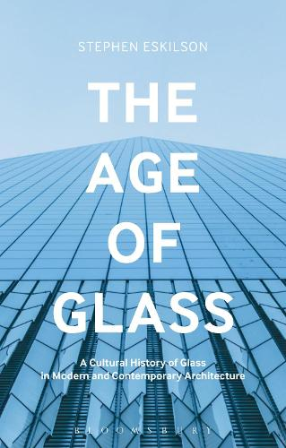 The Age of Glass: A Cultural History of Glass in Modern and Contemporary Architecture (Hardback)