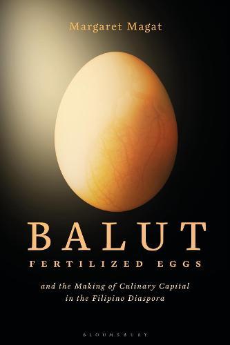 Balut: Fertilized Eggs and the Making of Culinary Capital in the Filipino Diaspora (Hardback)