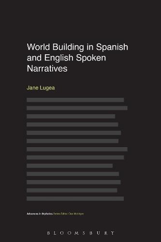 World Building in Spanish and English Spoken Narratives - Advances in Stylistics (Hardback)