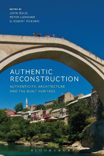 Authentic Reconstruction: Authenticity, Architecture and the Built Heritage (Hardback)