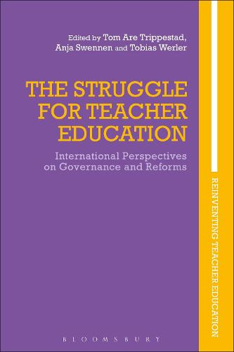 The Struggle for Teacher Education: International Perspectives on Governance and Reforms - Reinventing Teacher Education (Hardback)