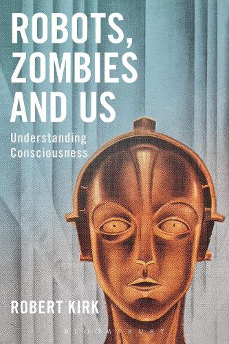 Robots, Zombies and Us: Understanding Consciousness (Paperback)