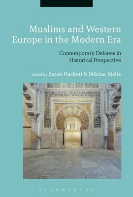 Muslims and Western Europe in the Modern Era: Contemporary Debates in Historical Perspective (Hardback)