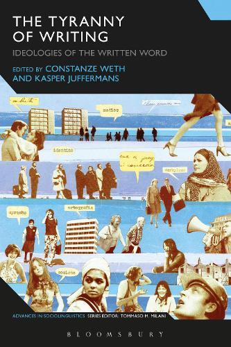 The Tyranny of Writing: Ideologies of the Written Word - Advances in Sociolinguistics (Hardback)