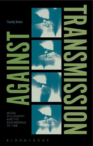 Against Transmission: Media Philosophy and the Engineering of Time (Hardback)