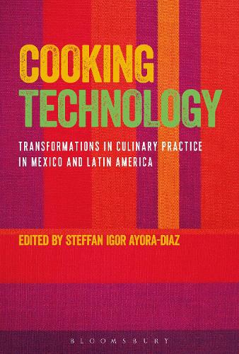 Cooking Technology: Transformations in Culinary Practice in Mexico and Latin America (Paperback)