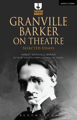 Granville Barker on Theatre: Selected Essays - Theatre Makers (Hardback)