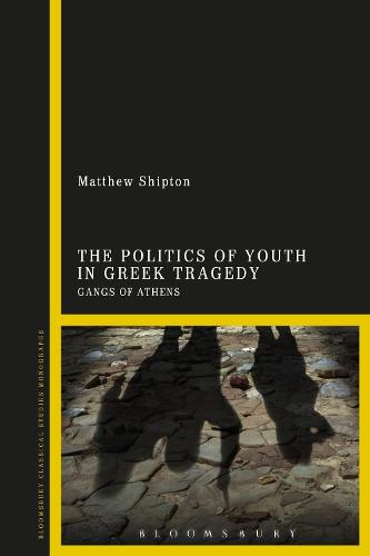 The Politics of Youth in Greek Tragedy: Gangs of Athens (Hardback)