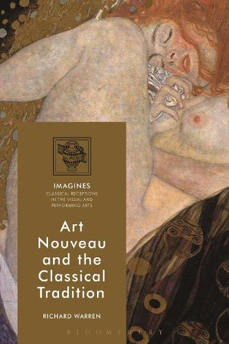 Art Nouveau and the Classical Tradition - Imagines - Classical Receptions in the Visual and Performing Arts (Hardback)