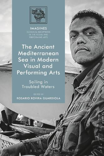 The Ancient Mediterranean Sea in Modern Visual and Performing Arts: Sailing in Troubled Waters - Imagines - Classical Receptions in the Visual and Performing Arts (Hardback)