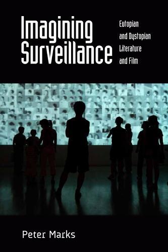 Imagining Surveillance: Eutopian and Dystopian Literature and Film (Hardback)