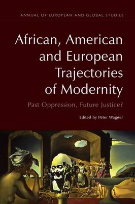African, American and European Trajectories of Modernity: Past Oppression, Future Justice? - Annual of European and Global Studies (Hardback)