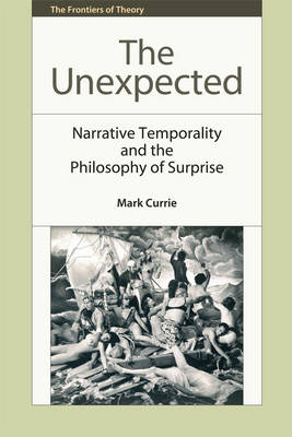 The Unexpected: Narrative Temporality and the Philosophy of Surprise - The Frontiers of Theory (Paperback)