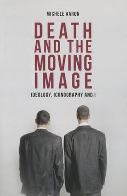 Death and the Moving Image: Ideology, Iconography and I (Paperback)