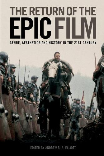 The Return of the Epic Film: Genre, Aesthetics and History in the 21st Century (Paperback)