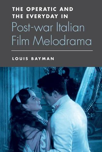 The Operatic and the Everyday in Postwar Italian Film Melodrama (Paperback)