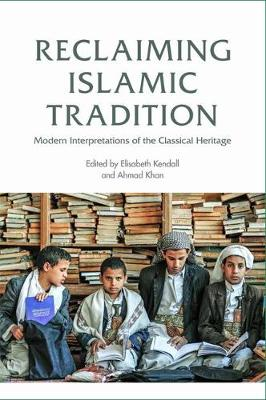 Reclaiming Islamic Tradition: Modern Interpretations of the Classical Heritage (Hardback)