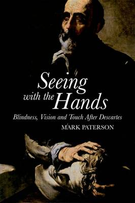 Seeing with the Hands: Blindness, Vision and Touch After Descartes (Hardback)