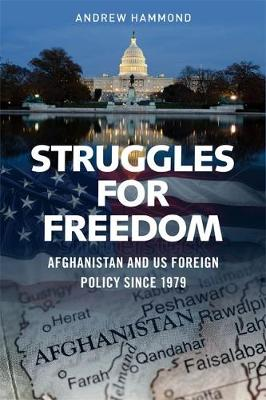Struggles for Freedom: Afghanistan and Us Foreign Policy Since 1979 (Paperback)