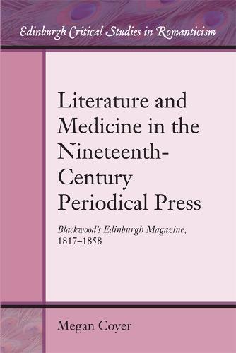 Literature and Medicine in the Nineteenth-Century Periodical Press: Blackwood's Edinburgh Magazine, 1817-1858 (Hardback)