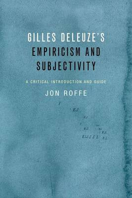 Gilles Deleuze's Empiricism and Subjectivity: A Critical Introduction and Guide (Paperback)