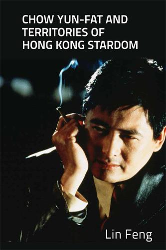 Chow Yun-fat and Territories of Hong Kong Stardom (Hardback)