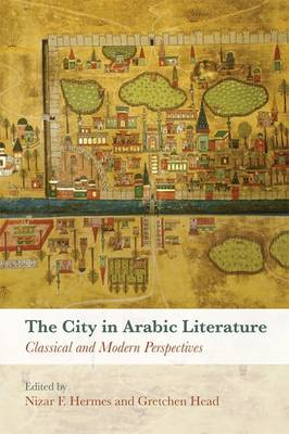The City in Arabic Literature: Classical and Modern Perspectives (Hardback)