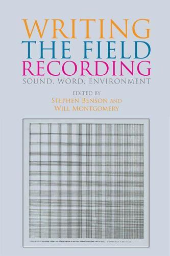 Writing the Field Recording: Sound, Word, Environment (Hardback)