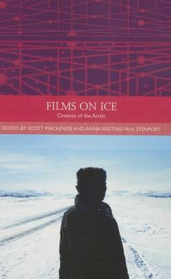 Films on Ice: Cinemas of the Arctic - Traditions in World Cinema (Paperback)