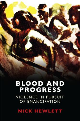 Blood and Progress: Violence in Pursuit of Emancipation (Hardback)