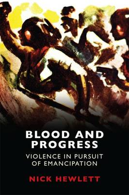 Blood and Progress: Violence in Pursuit of Emancipation (Paperback)