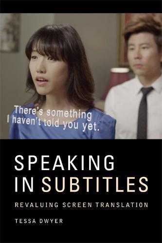 Speaking in Subtitles: Revaluing Screen Translation (Hardback)