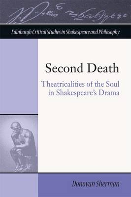 Second Death: Theatricalities of the Soul in Shakespeare's Drama (Hardback)
