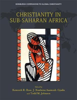 Christianity in Sub-Saharan Africa - Edinburgh Companions to Global Christianity (Hardback)