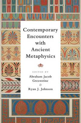 Contemporary Encounters with Ancient Metaphysics (Hardback)