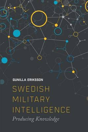 Swedish Military Intelligence: Producing Knowledge (Hardback)