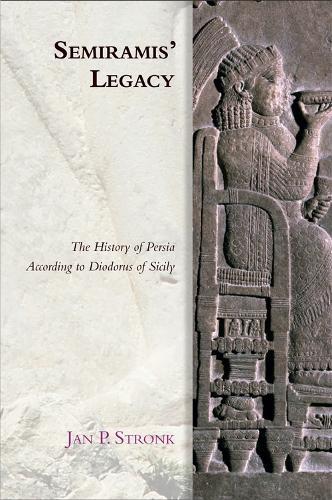Semiramis' Legacy: The History of Persia According to Diodorus of Sicily (Hardback)