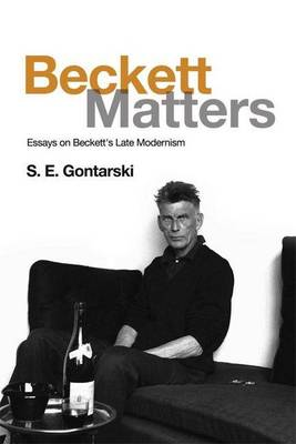 Beckett Matters: Essays on Beckett's Late Modernism (Hardback)