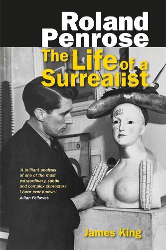 Roland Penrose: The Life of a Surrealist (Hardback)