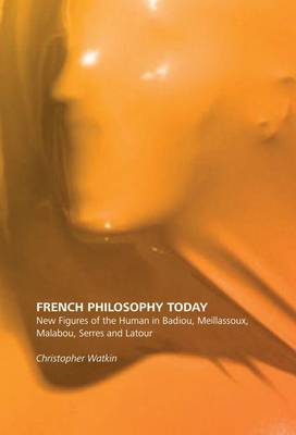 French Philosophy Today: New Figures of the Human in Badiou, Meillassoux, Malabou, Serres and Latour (Hardback)