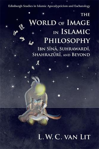 The World of Image in Islamic Philosophy: Ibn Sina, Suhrawardi, Shahrazuri and Beyond (Hardback)