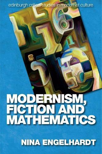 Modernism, Fiction and Mathematics - Edinburgh Critical Studies in Modernist Culture (Hardback)