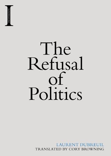 The Refusal of Politics (Hardback)