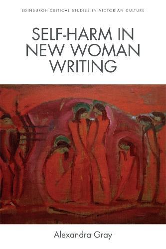 Self-Harm in New Woman Writing - Edinburgh Critical Studies in Modernist Culture (Hardback)